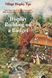 img - for Village Display Tips: Display Building on a Budget: Now that I have all these beautiful little houses, what can I do with them? Paperback July 8, 2009 book / textbook / text book