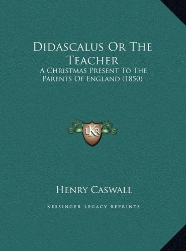 Didascalus or the Teacher: A Christmas Present to the Parents of England (1850)