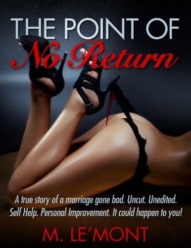 M LeMont - The Point Of No Return: A true story of a marriage gone bad. Uncut. Unedited. Raw. It could happen to you! Self Help Personal Improvement