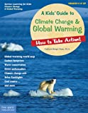 A Kids Guide to Climate Change & Global Warming: How to Take Action! (How to Take Action! Series)