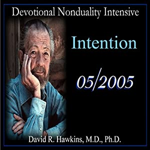Devotional Nonduality Intensive: Intention | [David R. Hawkins]