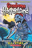 Say Cheese - And Die Screaming! (Goosebumps: Horrorland (Quality))