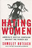 Hating Women: America's Hostile Campaign Against the Fairer Sex (0060834153) by Boteach, Shmuley