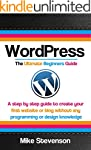 Wordpress The Ultimate Beginners Guid...