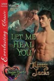 Let Me Heal You [Dragon Hearts 7] (Siren Publishing Everlasting Classic ManLove)
