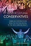 Countercultural Conservatives: American Evangelicalism from the Postwar Revival to the New Christian Right (Studies in American Thought and Culture)