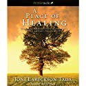A Place of Healing: Wrestling with the Mysteries of Suffering, Pain, and God's Sovereignty (       UNABRIDGED) by Joni Eareckson Tada Narrated by Joni Eareckson Tada