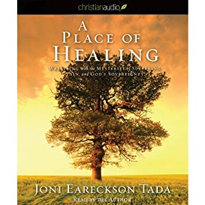 A Place of Healing: Wrestling with the Mysteries of Suffering, Pain, and God's Sovereignty | [Joni Eareckson Tada]