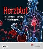 Herzblut: Geschichte und Zukunft der Medizintechnik