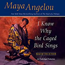 I Know Why the Caged Bird Sings Audiobook by Maya Angelou Narrated by Maya Angelou