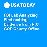 FBI Lab Analyzing Firebombing Evidence from N.C. GOP County Office | Kevin Johnson
