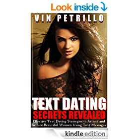 Text Dating Secrets Revealed: Effective Text Dating Strategies to Attract and Seduce Beautiful Women Using Text Messages (Texting in Relationships, Texting Dating Tips)