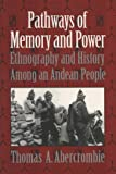 Thomas A. Abercrombie Pathways of Memory and Power: Ethnography and History Among an Andean People