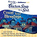 Chicken Soup for the Soul: Count Your Blessings - 41 Stories about Gratitude, Getting Back to Basics, Recovering from Adversity, and Silver Linings (       UNABRIDGED) by Jack Canfield, Mark Victor Hansen, Amy Newmark, Laura Robinson, Elizabeth Bryan