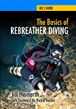 The Basics of Rebreather Diving: Beyond SCUBA to Explore the Underwater World: 4