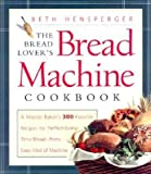 img - for The Bread Lover's Bread Machine Cookbook: A Master Baker's 300 Favorite Recipes for Perfect-Every-Time Bread from Every Kind of Machine [BREAD LOVERS BREAD MACHINE CKB] book / textbook / text book