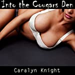 Into the Cougar's Den: An Erotic Threesome Fantasy | Caralyn Knight