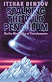 Stalking the Wild Pendulum: On the Mechanics of Consciousness (0892812028) by Itzhak Bentov