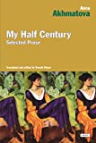 My Half Century: Selected Prose (1468301578) by Akhmatova, Anna