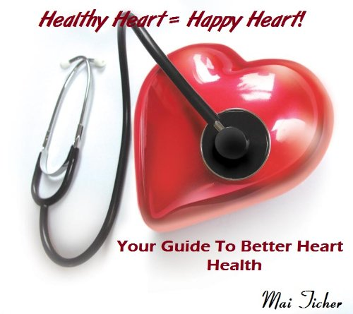 Healthy Heart = Happy Heart! Your Guide To Better Heart Health