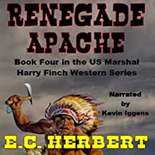 Renegade Apache: Harry Finch Western Series, Book 4 Audiobook by E.C. Herbert Narrated by Kevin Iggens