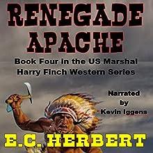 Renegade Apache: Harry Finch Western Series, Book 4 | Livre audio Auteur(s) : E.C. Herbert Narrateur(s) : Kevin Iggens