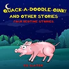 Quack-a-Doodle-Oink! and Other Stories: Four Bedtime Stories, Book 1 Audiobook by Ed Slater Narrated by Pheonix T Clark