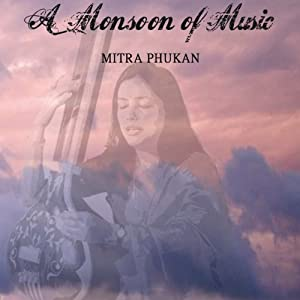 A Monsoon of Music | [Mitra Phukan]