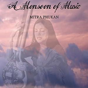 A Monsoon of Music | [Mitra Phukan]