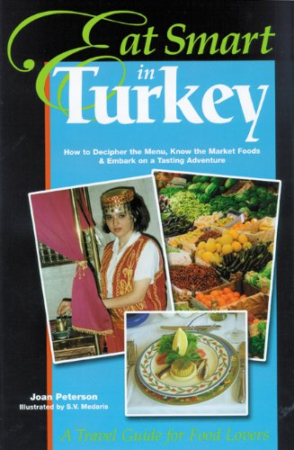 Eat Smart in Turkey: How to Decipher the Menu, Know the Market Foods & Embark on a Tasting Adventure, Second Edition