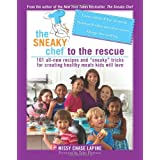 "The Sneaky Chef to the Rescue: 101 All-New Recipes and ""Sneaky"" Tricks for Creating Healthy Meals Kids Will Love ~ Missy Chase Lapine"