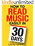 How to Read Music Easily in 30 Days: An actionable daily guide that will transform you from a total beginner to an advanced music reader