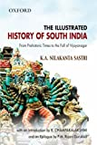 K.A Nilakanta Sastri (the late) The Illustrated History of South India: From Prehistoric Times to the Fall of Vijayanagar (Oxford India Collection)