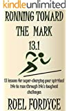 Books:Running Toward The Mark:On:Christian:Spiritual:Religious:Inspirational:Devotional:Prayer: Free:13 lessons for super-charging your spiritual life to race through life's toughest challenges:Sale