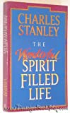 The Wonderful Spirit Filled Life (0850095905) by Stanley, Charles