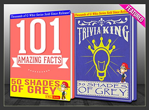 G Whiz - Fifty Shades of Grey - 101 Amazing Facts & Trivia King!: Fun Facts and Trivia Tidbits Quiz Game Books (GWhizBooks.com)