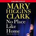 No Place Like Home: A Novel (       UNABRIDGED) by Mary Higgins Clark Narrated by Jan Maxwell