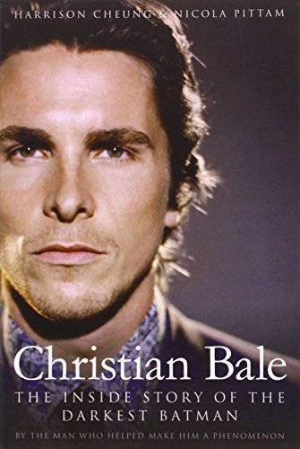 Christian Bale: The Inside Story of the Darkest Batman