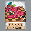 Don't Play Me!: Principles from Playdoh and Lessons from a Webble Wobble  by Jamal Harrison Bryant