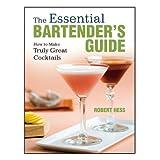 The Essential Bartender's Guide ~ Robert Hess