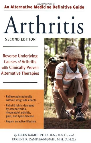 Alternative Medicine Definitive Guide To Arthritis: Reverse Underlying Causes Of Arthritis With Clinically Proven Alternative Therapies Second Edition