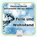 Fülle und Wohlstand. Universeller Rat der Weisen Hörbuch von Christine Woydt Gesprochen von: Christine Woydt