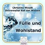 Fülle und Wohlstand. Universeller Rat der Weisen | Christine Woydt