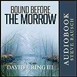 Bound Before the Morrow | David Ring III