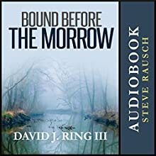 Bound Before the Morrow (       UNABRIDGED) by David Ring III Narrated by Steve Rausch