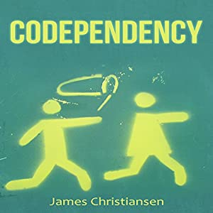 Codependency: Break the Cycle and Set Yourself Free | [James Christiansen]