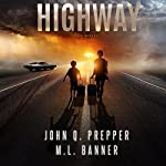 Highway: A Post-Apocalyptic Tale of Survival | John Q. Prepper,M. L. Banner