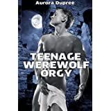 Teenage Werewolf Orgy (Gay Teenage Werewolves)di Aurora Dupree