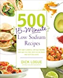 By Dick Logue - 500 15-Minute Low Sodium Recipes: Lose the Salt, Not the Flavor, with Fast and Fresh Recipes the Whole Family Will Love (6/15/12)
