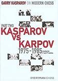 Garry Kasparov on Modern Chess, Part Two: Kasparov vs Karpov 1975-1985 (v. 2) (1857444337) by Kasparov, Garry